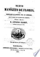 Nuevo manojito de flores ó sea recopilación de doctrinas para los confesores que á todos los sacerdotes presenta el Excmo. e Ilmo.Sr.D.Antonio M.Claret