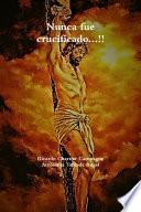 Nunca fue crucificado...!!