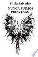 Nunca fuimos princesas / We Were Never Princesses