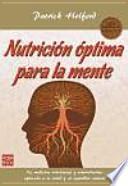Nutrición óptima para la mente : la medicina nutricional y ortomolecular aplicada a la salud y el equilibrio mentales