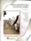 Nutricion Y Alimentacion de Bovinos en El Tropico Bajo Colombiano