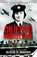 OBJETIVO MADELEINE: un Thriller Trepidante Sobre una Princesa de la India y Su Lucha Contra Los Nazis