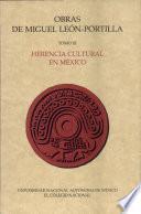 Obras de Miguel Leon Portilla Tomo Iii. Herencia Cultural en Mexic