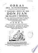 Obras del ilustrissimo ... Don Juan de Palafox y Mendoza ... Obispo de la Puebla de los Angeles, y de Osma ...