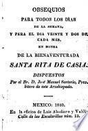 Obsequios para todos los dias de la semana y para el dia veinte y dos de cada mes en honra de la bienaventurada Santa Rita de Casia