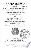 Observaciones varias sobre la revolución de España, la intervención de la Francia y las actuales y antiguas Cortes