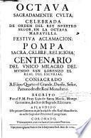 Octaua sagradamente culta, celebrada de orden del Rey ... en la ... festiva aclamacion, pompa sacra, celbre, religiosa, centenario del vnico milagro del del mundo San Lorenzo el Real del Escurial ...