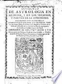 Opuscolo de Astrologia en medecina, y de los terminos y partes de la Astronomia necessarias para el uso della