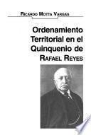 Ordenamiento territorial en el quinquenio de Rafael Reyes
