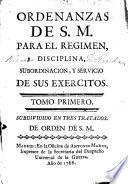 Ordenanzas de S.M. para el regimen, disciplina, subordinacion, y servicio de sus exercitos. Tomo primero. Subdividido en tres tratados, etc. (Tomo segundo. Subdividido en dos tratados.) [With plates.]