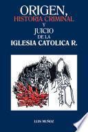 ORIGEN, HISTORIA CRIMINAL Y JUICIO DE LA IGLESIA CATOLICA R.
