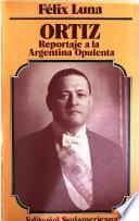 Ortiz, reportaje a la Argentina opulenta