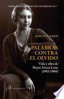 Palabras contra el olvido. Vida y obra de María Teresa León (1903-1988)
