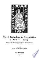 Papers of the Medieval Europe Brugge 1997 Conference: Travel technology & organisation in medieval Europe