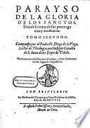Parayso de la gloria de los Sanctos ... Nuevamente anadidos por el mismo cinco sermones en esta segunda impression