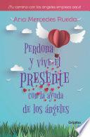 Perdona y vive el presente con la ayuda de los ángeles