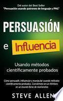 Persuasión, Influencia y Manipulación Usando la Psicología Humana y el Sentido Común