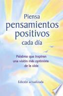 Piensa Pensamientos Positivos Cada Dia: Palabras Que Inspiran Una Vision Mas Optimista de La Vida - Edicion Actualizada -