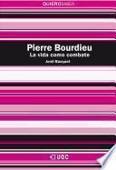 Pierre Bourdieu. La vida como combate