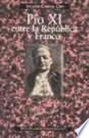 Pío XI entre la República y Franco