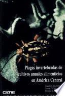 Plagas invertebradas de cultivos anuales alimenticios en América Central