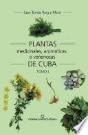 Plantas medicinales, aromáticas o venenosas de Cuba (Tomo I)
