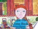 Please Daddy Come Back