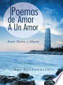 Poemas de Amor a Un Amor: Amor, Pasion, y Muerte