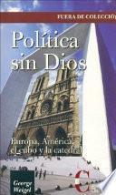 Política sin Dios. Europa y América, el cubo y la catedral