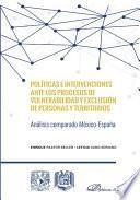 Políticas e intervenciones ante los procesos de vulnerabilidad y exclusión de personas y territorios. Análisis comparado México-España