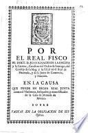 Por el ... Doct. D. J. C. de la E. y la C. ... de la Junta de Comercio y Moneda, en la causa que pende en dicha Real Junta contra el Thesorero ... y otros Oficiales de la Casa de Moneda de Mexico, sobre faltas en la obligacion de sus oficios