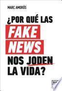 ¿Por qué las fake news nos joden la vida?