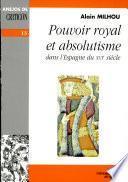 Pouvoir royal et absolutisme dans l'Espagne du XVIe siècle