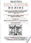 Practica del amor de dios. Traduxo al castellano Don Francisco Cuuillas Donyague; con un epithome dela vida del mismo santo