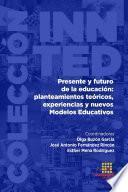 Presente y futuro de la educación: planteamiento teóricos, experiencias y nuevos Modelos Educativos