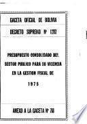 Presupuesto consolidado del sector público para su vigencia en la gestión fiscal de 1975