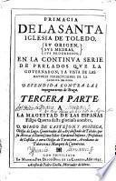 Primacía de la Santa Iglesia de Toledo (Su origen, sus medras, sus progressos) en la continua serie de prelados que la governaron y a vista de las mayores persecuciones de la católica religión