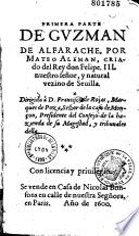 Primera parte de Guzman de Alfarache, por Mateo Aleman... natural vezino de Sevilla. Dirigida à D. Francisce de Rojas,...