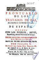 Prontuario de los tratados de paz, alianza, comercio de España hechos con los pueblos ... de Europa ... hasta el fin del reynado del señor don Phelipe V. Reynado del señor D. Phelipe IV ...