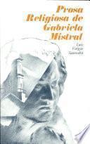 Prosa Religiosa de Gabriela Mistral Introducion,recopilacion Y Notas de Luis Vargas Saavedra