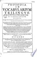 Prosodia in vocabularium trilingue, latinum, lusitanicum, et castellanicum digesta...