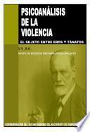 Psicoanálisis de la violencia. El sujeto entre Eros y Tánatos