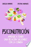 Psiconutrición. Aprende a tener una relación saludable con la comida