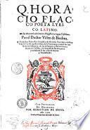 Q. Horacio Flacco poeta lyrico Latino sus obras con la declaracion magistral en lengua Castellana por el doctor Villen de Biedma ..