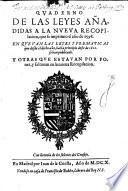 Quaderno De Las Leyes Añadidas A La Nueva Recopilacion, que se imprimio el año de 1598. En Que Van Las Leyes Y Prematicas que desde el dicho año, hasta principio desde de 1610. se han publicado ...
