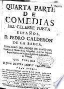 Quarta parte de comedias del celebre poeta español D. Pedro Calderon de la Barca ... que publica D. Juan de Vera Tassis y Villarroel ...