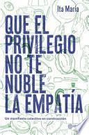 Que El Privilegio No Te Nuble La Empatã-A