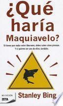 Que Haria Maquiavelo? = What Would Machiavelli Do?
