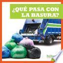 ¿qué Pasa Con La Basura? (Where Does Garbage Go?)