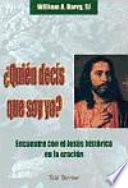 Quién decís que soy yo? Encuentro con el Jesús histórico en la oración